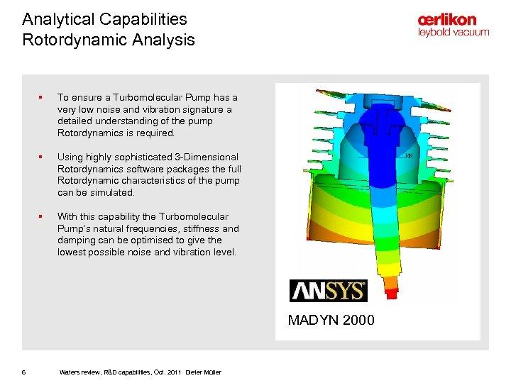 Analytical Capabilities Rotordynamic Analysis § To ensure a Turbomolecular Pump has a very low