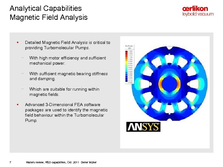 Analytical Capabilities Magnetic Field Analysis § Detailed Magnetic Field Analysis is critical to providing