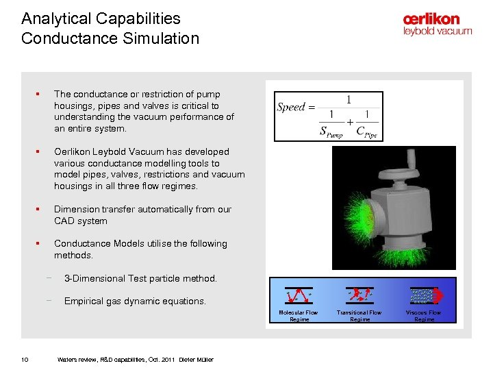 Analytical Capabilities Conductance Simulation § The conductance or restriction of pump housings, pipes and