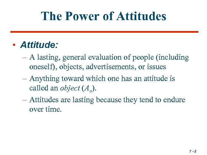 The Power of Attitudes • Attitude: – A lasting, general evaluation of people (including
