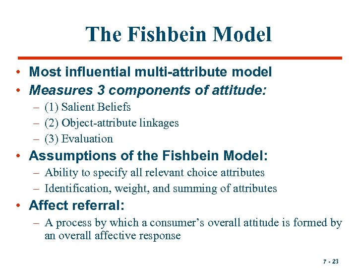 The Fishbein Model • Most influential multi-attribute model • Measures 3 components of attitude:
