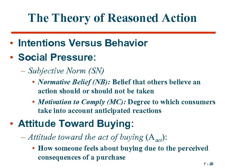 The Theory of Reasoned Action • Intentions Versus Behavior • Social Pressure: – Subjective
