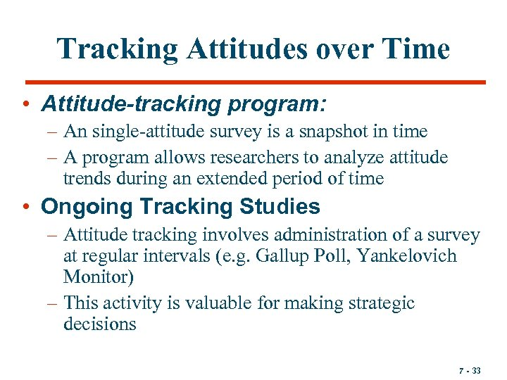 Tracking Attitudes over Time • Attitude-tracking program: – An single-attitude survey is a snapshot