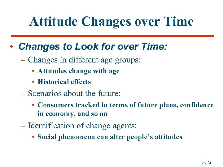 Attitude Changes over Time • Changes to Look for over Time: – Changes in