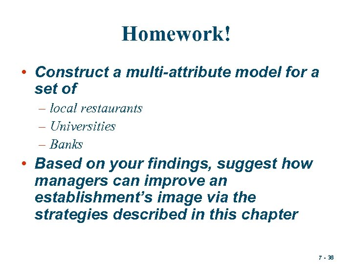 Homework! • Construct a multi-attribute model for a set of – local restaurants –
