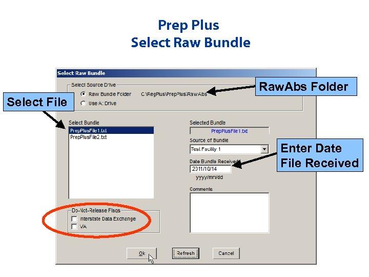 Prep Plus Select Raw Bundle Raw. Abs Folder Select File Enter Date File Received