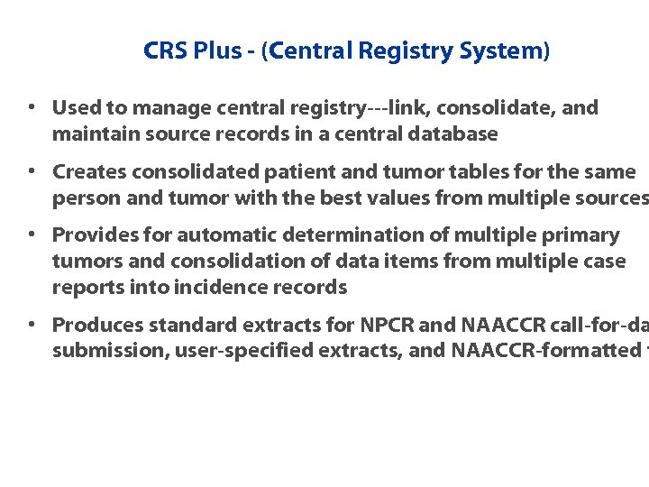 CRS Plus - (Central Registry System) • Used to manage central registry---link, consolidate, and
