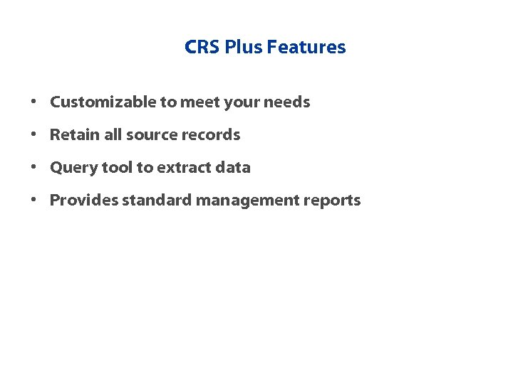 CRS Plus Features • Customizable to meet your needs • Retain all source records