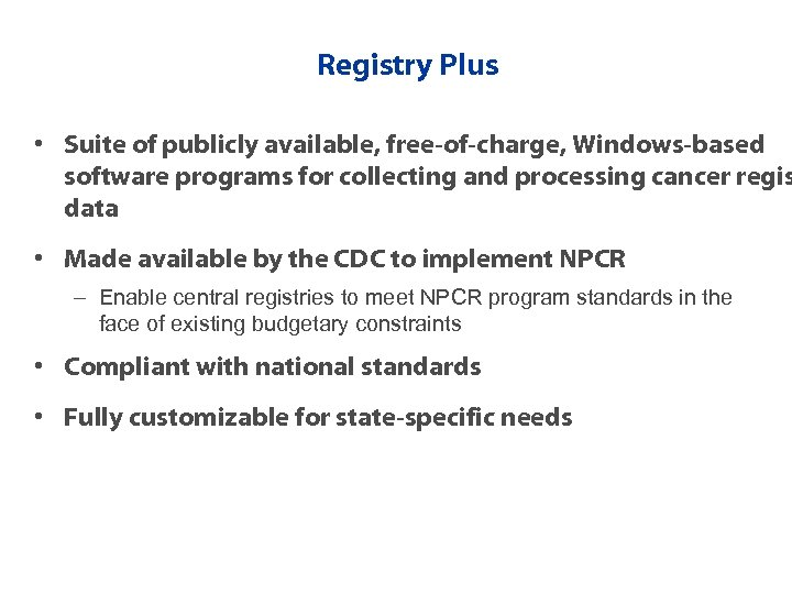 Registry Plus • Suite of publicly available, free-of-charge, Windows-based software programs for collecting and
