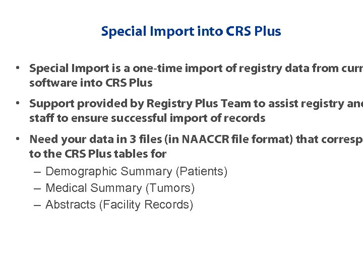 Special Import into CRS Plus • Special Import is a one-time import of registry