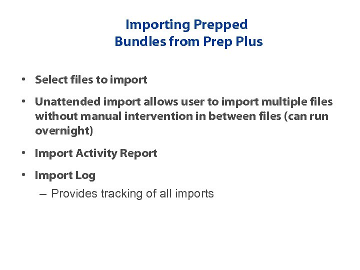 Importing Prepped Bundles from Prep Plus • Select files to import • Unattended import
