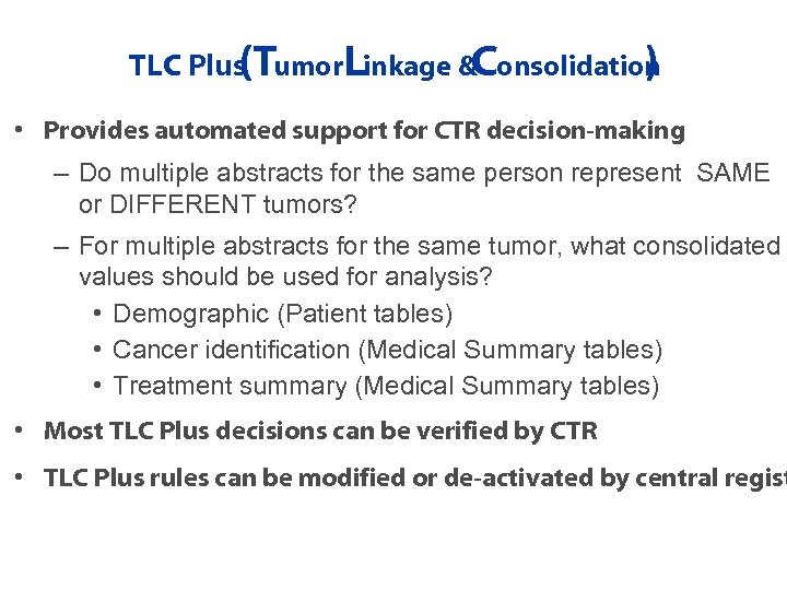 TLC Plus umor. Linkage &Consolidation (T ) • Provides automated support for CTR decision-making