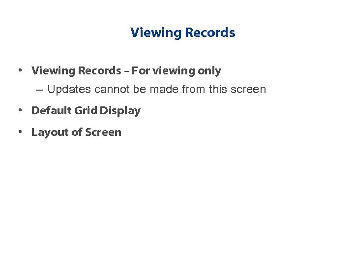 Viewing Records • Viewing Records – For viewing only – Updates cannot be made