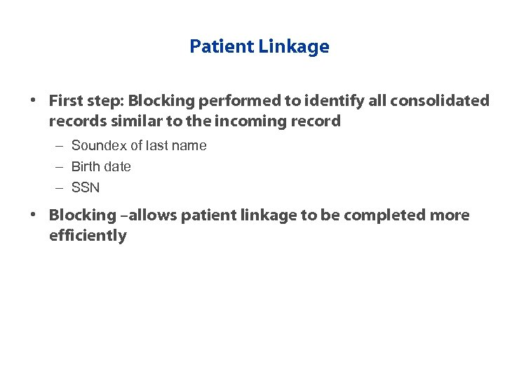 Patient Linkage • First step: Blocking performed to identify all consolidated records similar to