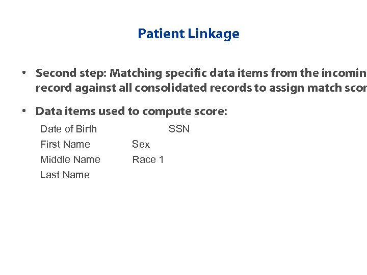 Patient Linkage • Second step: Matching specific data items from the incoming record against