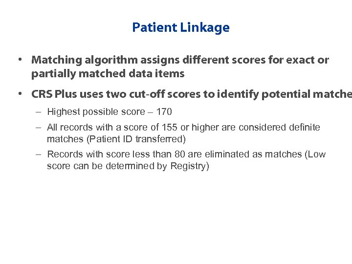 Patient Linkage • Matching algorithm assigns different scores for exact or partially matched data