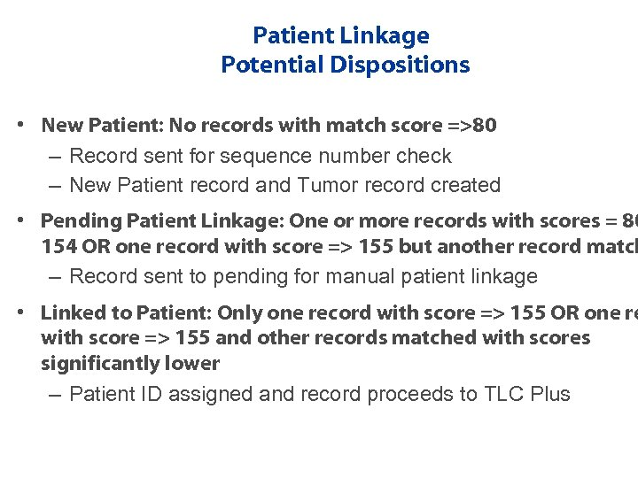 Patient Linkage Potential Dispositions • New Patient: No records with match score =>80 –