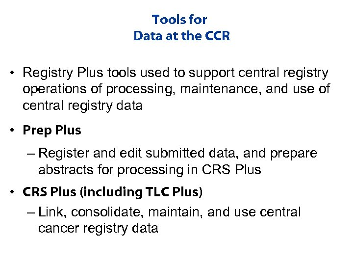 Tools for Data at the CCR • Registry Plus tools used to support central