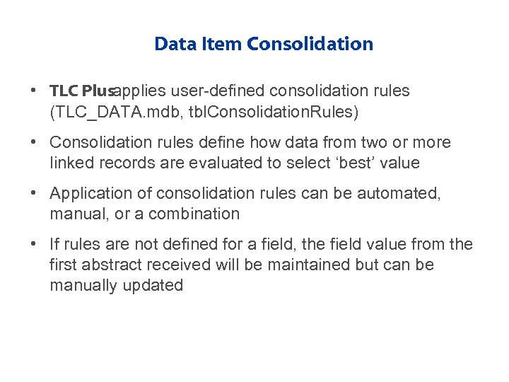 Data Item Consolidation • TLC Plusapplies user-defined consolidation rules (TLC_DATA. mdb, tbl. Consolidation. Rules)