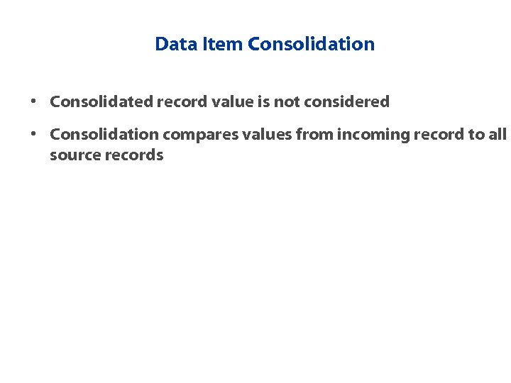Data Item Consolidation • Consolidated record value is not considered • Consolidation compares values