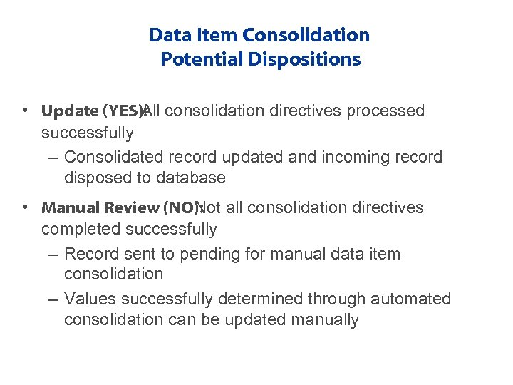 Data Item Consolidation Potential Dispositions • Update (YES): consolidation directives processed All successfully –
