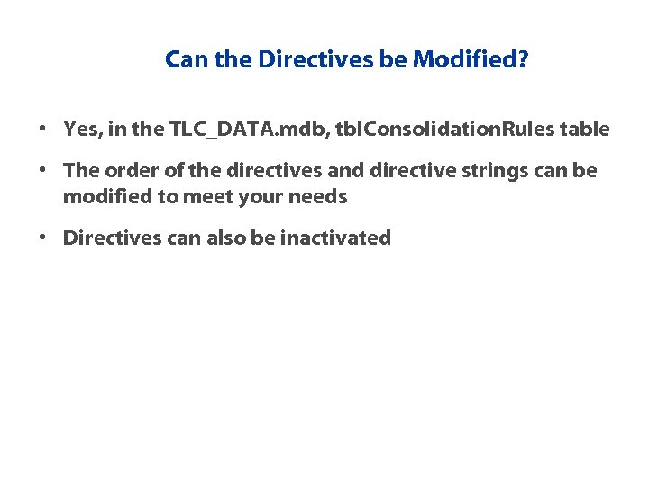 Can the Directives be Modified? • Yes, in the TLC_DATA. mdb, tbl. Consolidation. Rules