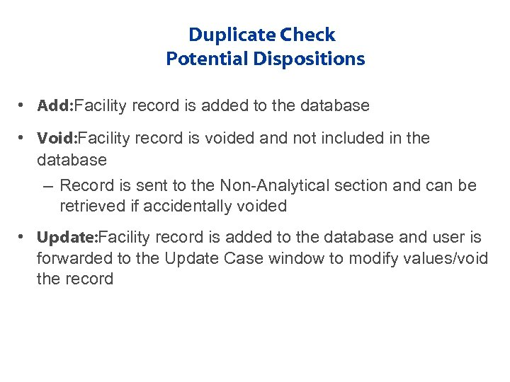 Duplicate Check Potential Dispositions • Add: Facility record is added to the database •