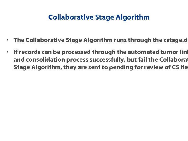 Collaborative Stage Algorithm • The Collaborative Stage Algorithm runs through the cstage. dl •