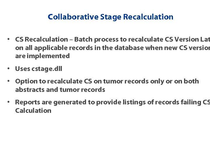 Collaborative Stage Recalculation • CS Recalculation – Batch process to recalculate CS Version Lat