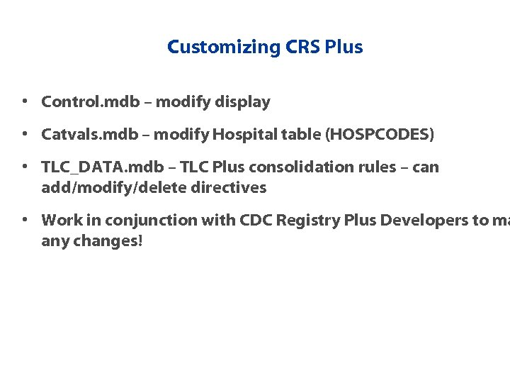 Customizing CRS Plus • Control. mdb – modify display • Catvals. mdb – modify