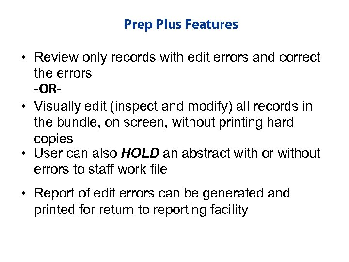 Prep Plus Features • Review only records with edit errors and correct the errors