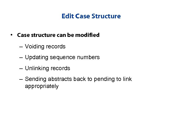 Edit Case Structure • Case structure can be modified – Voiding records – Updating