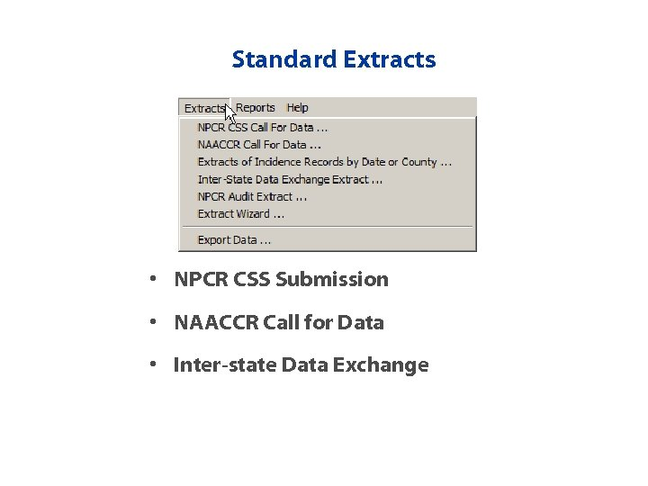 Standard Extracts • NPCR CSS Submission • NAACCR Call for Data • Inter-state Data