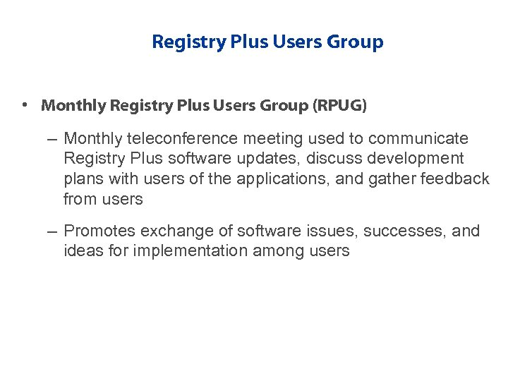 Registry Plus Users Group • Monthly Registry Plus Users Group (RPUG) – Monthly teleconference