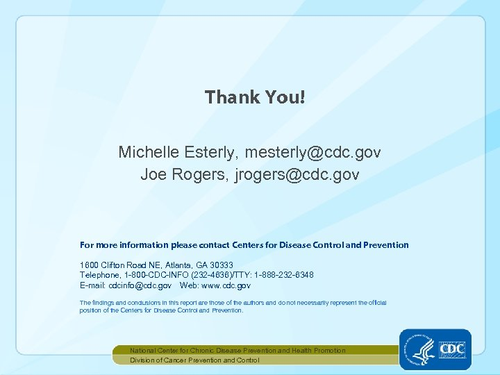 Thank You! Michelle Esterly, mesterly@cdc. gov Joe Rogers, jrogers@cdc. gov For more information please