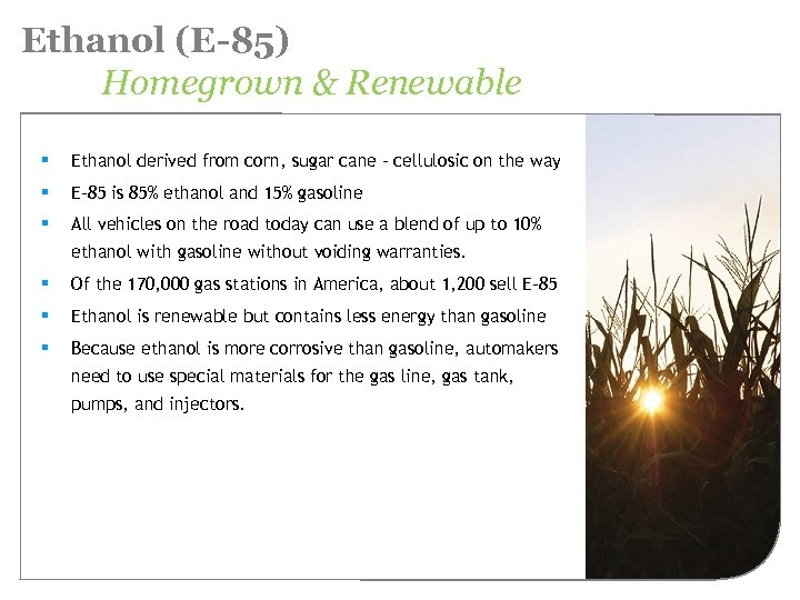 Ethanol (E-85) Homegrown & Renewable § Ethanol derived from corn, sugar cane – cellulosic