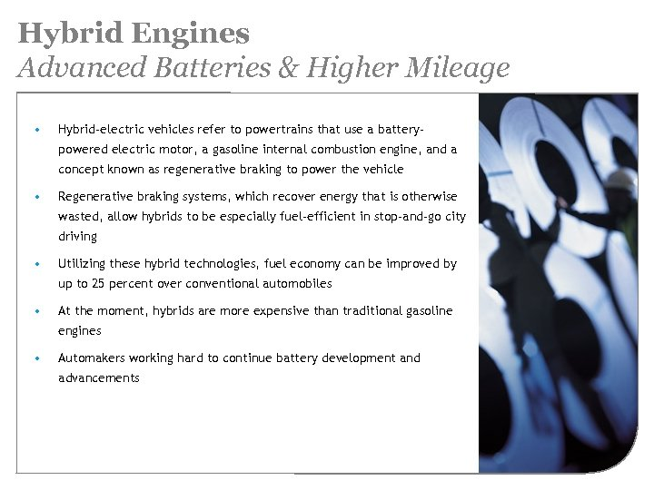 Hybrid Engines Advanced Batteries & Higher Mileage • Hybrid-electric vehicles refer to powertrains that