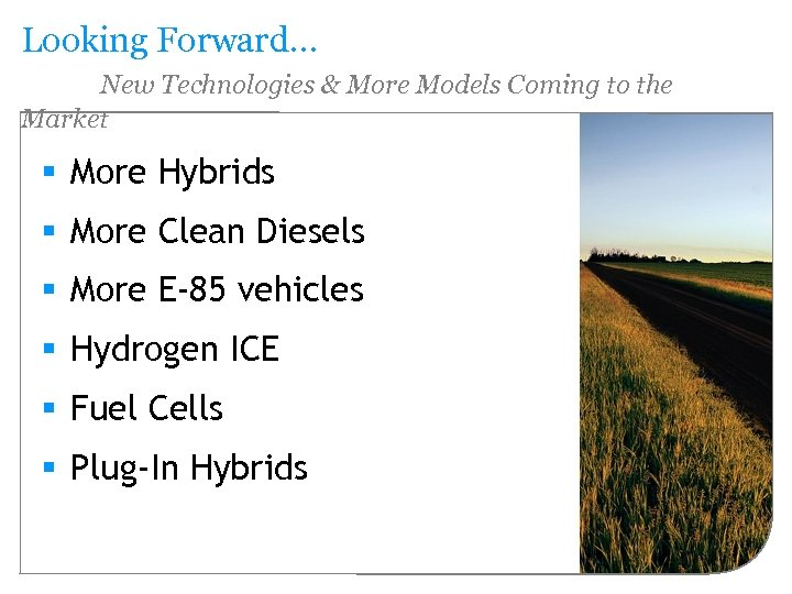 Looking Forward… New Technologies & More Models Coming to the Market § More Hybrids
