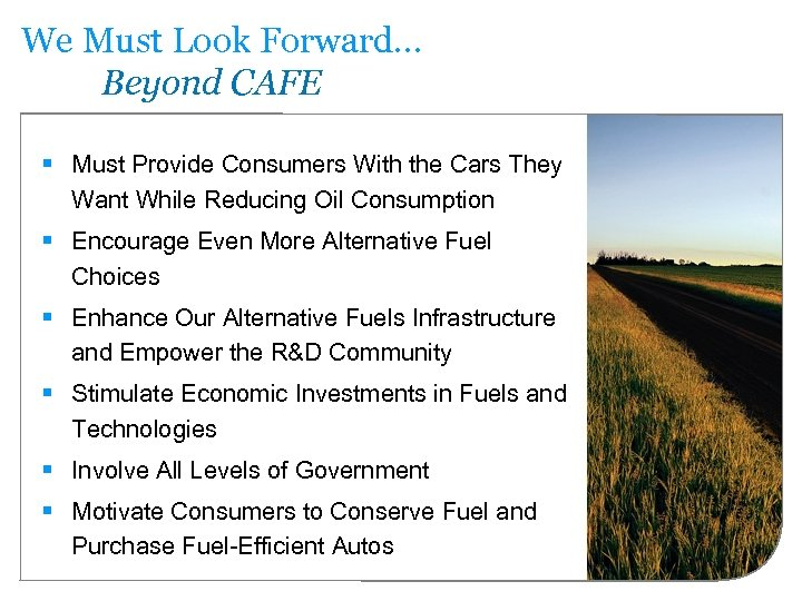 We Must Look Forward… Beyond CAFE § Must Provide Consumers With the Cars They