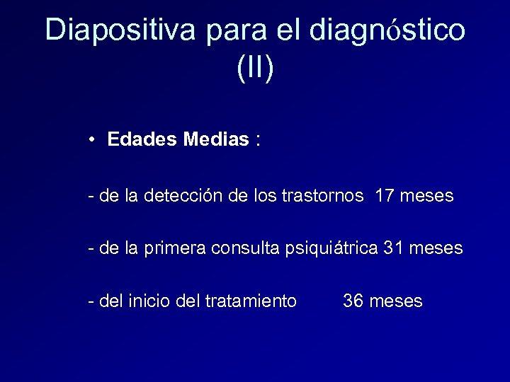 Diapositiva para el diagnóstico (II) • Edades Medias : - de la detección de