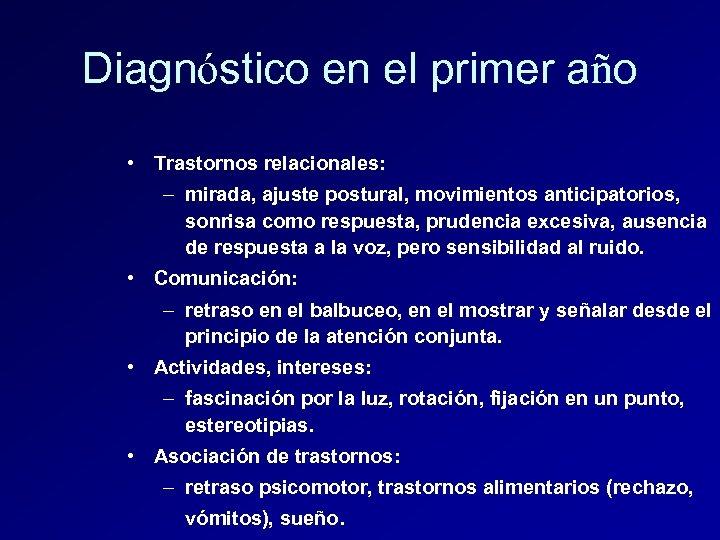 Diagnóstico en el primer año • Trastornos relacionales: – mirada, ajuste postural, movimientos anticipatorios,