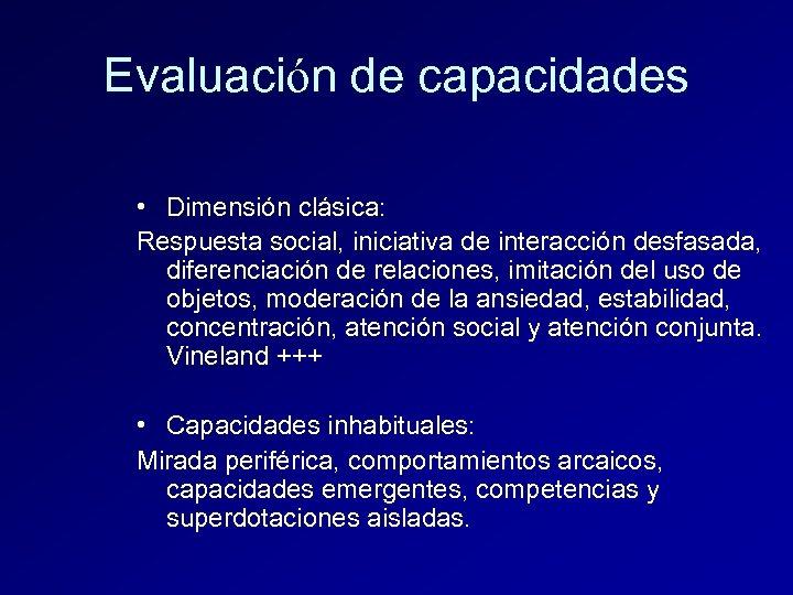 Evaluación de capacidades • Dimensión clásica: Respuesta social, iniciativa de interacción desfasada, diferenciación de