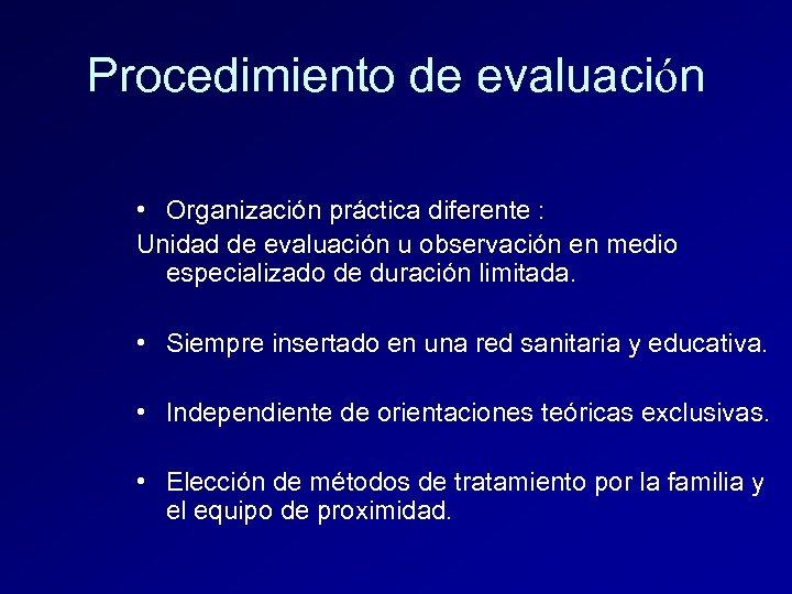 Procedimiento de evaluación • Organización práctica diferente : Unidad de evaluación u observación en