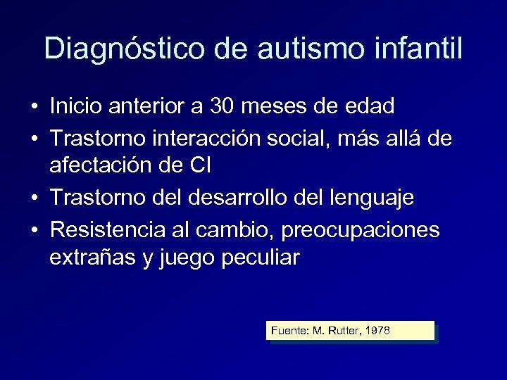 Diagnóstico de autismo infantil • Inicio anterior a 30 meses de edad • Trastorno