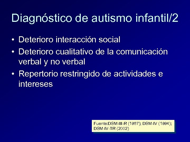 Diagnóstico de autismo infantil/2 • Deterioro interacción social • Deterioro cualitativo de la comunicación
