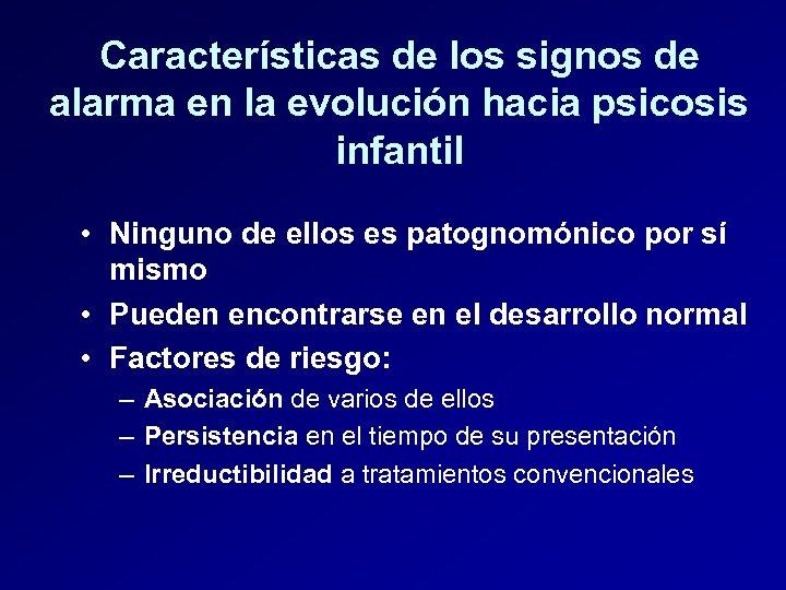 Características de los signos de alarma en la evolución hacia psicosis infantil • Ninguno