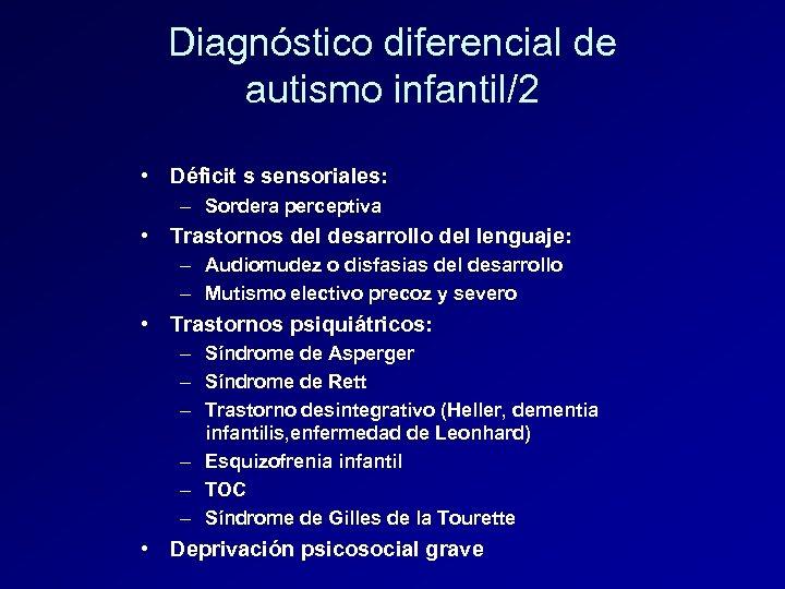 Diagnóstico diferencial de autismo infantil/2 • Déficit s sensoriales: – Sordera perceptiva • Trastornos