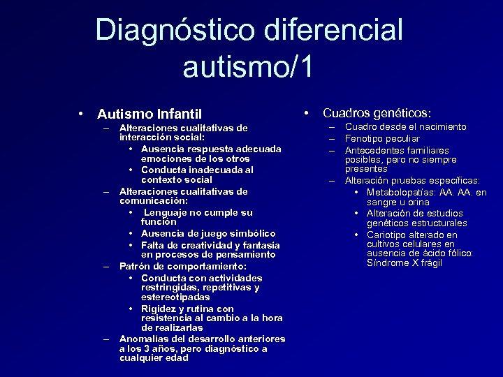 Diagnóstico diferencial autismo/1 • Autismo Infantil – Alteraciones cualitativas de interacción social: • Ausencia