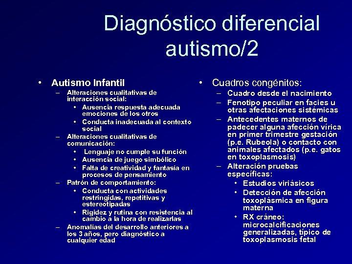 Diagnóstico diferencial autismo/2 • Autismo Infantil – Alteraciones cualitativas de interacción social: • Ausencia
