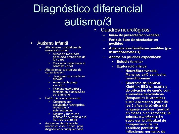 Diagnóstico diferencial autismo/3 • Cuadros neurológicos: • Autismo Infantil – – Alteraciones cualitativas de